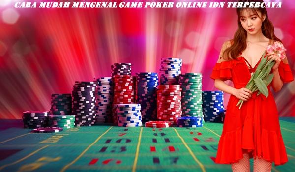 Cara Mudah Mengenal Game Poker Online IDN Terpercaya